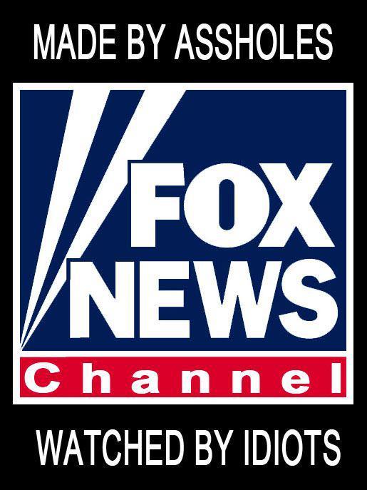 FOX,ASSHOLES,IDIOTS